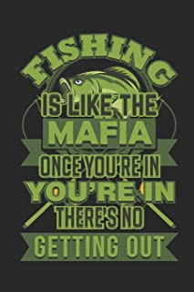 Journal: Fishing Is Like The Mafia Once You're In There's No Getting Out