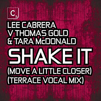 Shake It (Move A Little Closer) (Terrace Vocal Mix)