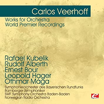 Veerhoff: Works for Orchestra - World Premier Recordings (Digitally Remastered)