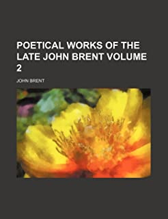 Poetical Works of the Late John Brent Volume 2