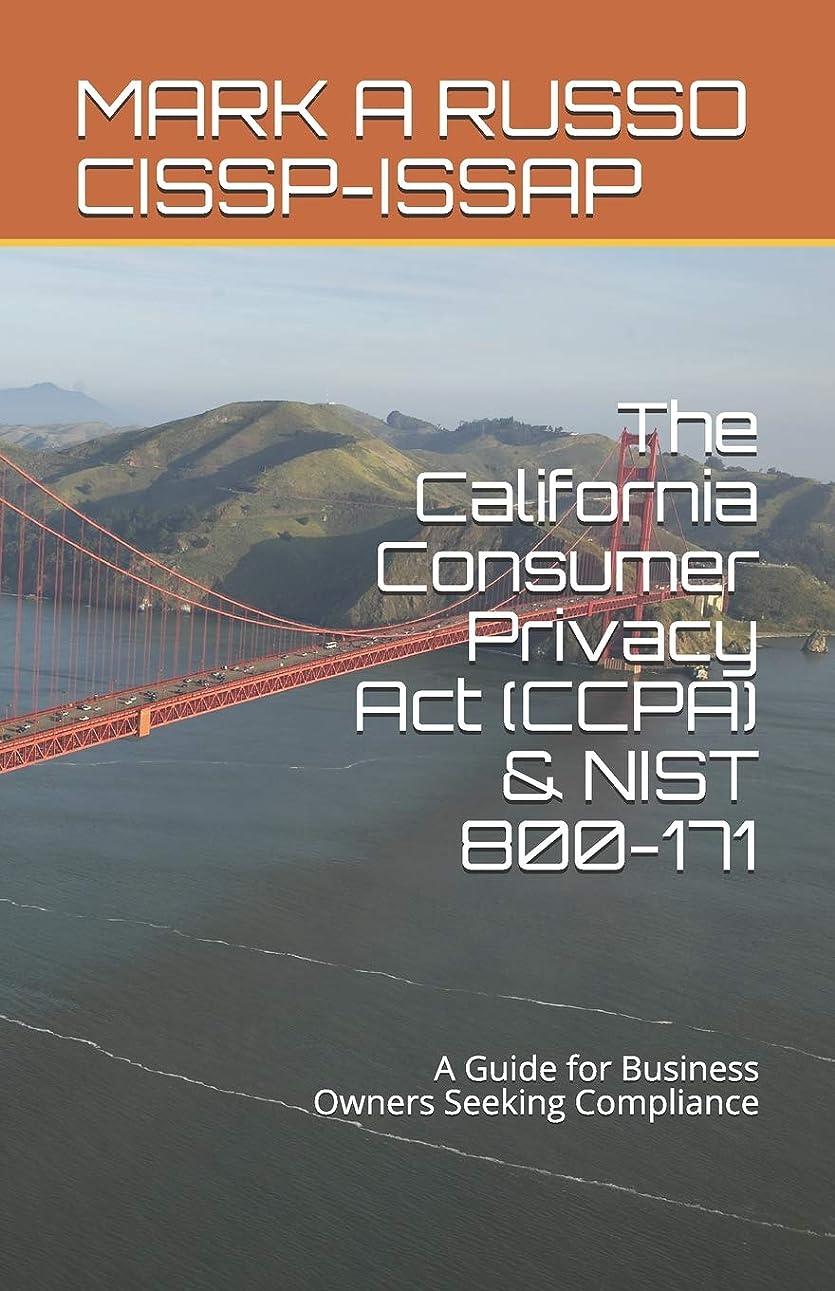 経験的無声で冒険者The California Consumer Privacy Act (CCPA) & NIST 800-171: A Guide for Business Owners Seeking Compliance
