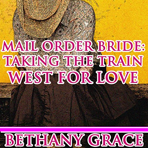 Mail-Order Bride: Taking the Train West for Love                   By:                                                                                                                                 Bethany Grace                               Narrated by:                                                                                                                                 Noah Varness                      Length: 1 hr and 2 mins     4 ratings     Overall 4.5