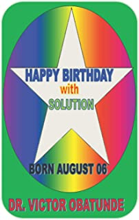 HAPPY BIRTHDAY WITH SOLUTION BORN AUGUST 06