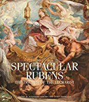 Spectacular Rubens: The Triumph of the Eucharist (BIBLIOTHECA PAEDIATRICA REF KARGER)