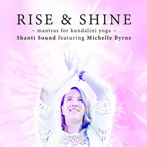 Rise and Shine: Mantras for Kundalini Yoga by Shanti Sound ...
