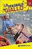Una siesta fatal. I racconti che migliorano il tuo spagnolo! Primo livello [Lingua spagnol...