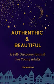 Self-Discovery Journal For Young Adults: Authentic & Beautiful: To Write, Reflect & Grow Every Day