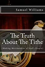 The Truth About The Tithe: Making merchandise of God's People