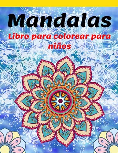 Mandalas Libro para colorear para niños: La colección definitiva de mandalas para colorear para niños a partir de 4 años, hermosos y grandes mandalas ... mandalas para niños, niñas y principiantes