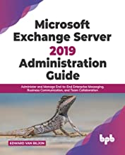 Sponsored Ad - Microsoft Exchange Server 2019 Administration Guide: Administer and Manage End-to-End Enterprise Messaging,...