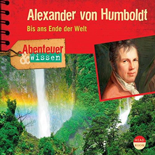 Alexander von Humboldt: Bis ans Ende der Welt (Abenteuer & Wissen) audiobook cover art
