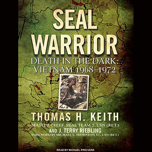 SEAL Warrior     Death in the Dark: Vietnam 1968-1972              By:                                                                                                                                 Thomas H. Keith,                                                                                        J. Terry Riebling                               Narrated by:                                                                                                                                 Michael Prichard                      Length: 10 hrs and 44 mins     87 ratings     Overall 4.2