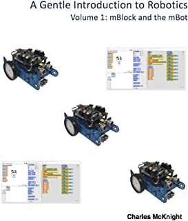 A Gentle Introduction to Robotics: Volume 1 : mBlock and the mBot
