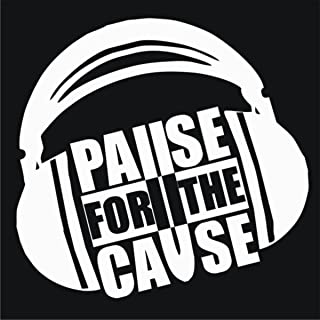 Pause for the Cause [Explicit]