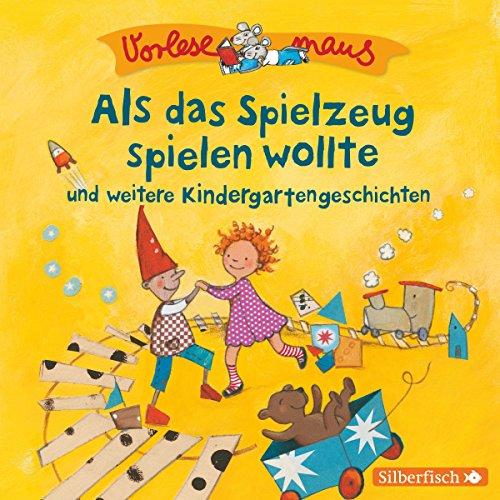 Als das Spielzeug spielen wollte und weitere Kindergartengeschichten audiobook cover art