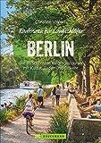 Radtouren für Langschläfer Berlin: Die 35 schönsten Halbtagestouren in der Hauptstadt und Umgebung. Fahrrad-Ausflüge für Langschläfer und Familien mit ... Halbtagestouren mit Kultur, Baden und Einkehr