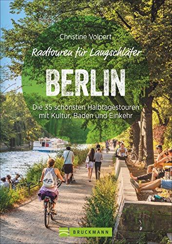 Radtouren für Langschläfer Berlin: Die 35 schönsten Halbtagestouren in der Hauptstadt und Umgebung. Fahrrad-Ausflüge für Langschläfer und Familien mit Kindern, Berliner und Berlin-Besucher.