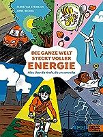 Die ganze Welt steckt voller Energie: Alles ueber die Kraft, die uns antreibt