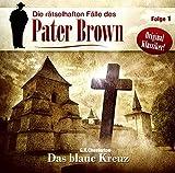 Die rätselhaften Fälle des Pater Brown: Folge 01: Das blaue Kreuz