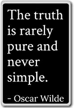 The truth is rarely pure and never simple.... - Oscar Wilde - quotes fridge magnet, Black