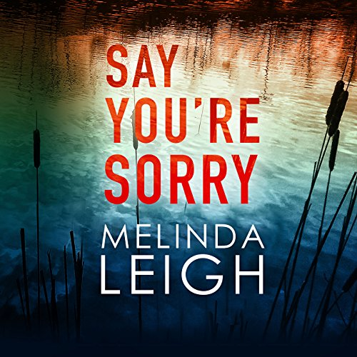 Say You're Sorry     Morgan Dane, Book 1              By:                                                                                                                                 Melinda Leigh                               Narrated by:                                                                                                                                 Cris Dukehart                      Length: 9 hrs and 50 mins     43 ratings     Overall 4.4