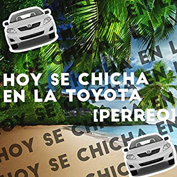 Hoy Se Chicha en la Toyota [Perreo]