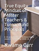 True Equity Mindset of Master Teachers & Turnaround Principals: A 20-year chronicle of evidence-based research transcendin...
