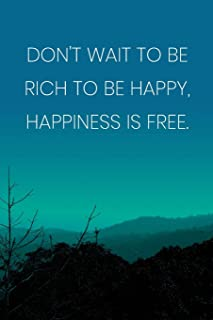 Inspirational Quote Notebook - 'Don't Wait To Be Rich To Be Happy, Happiness Is Free.' - Inspirational Journal to Write i...