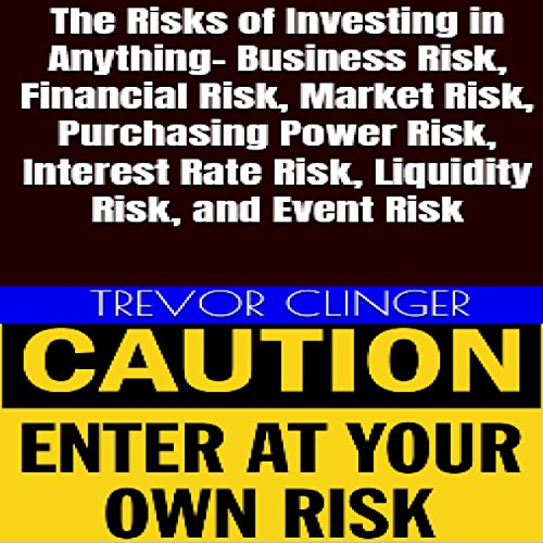 The Risks of Investing in Anything: Business Risk, Financial Risk, Market Risk, Purchasing Power Risk, Interest Rate Risk, Liquidity Risk, and Event Risk                   De :                                                                                                                                 Trevor Clinger                               Lu par :                                                                                                                                 Trevor Clinger                      Durée : 15 min     Pas de notations     Global 0,0