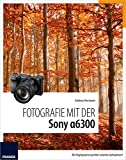 Fotografie mit der Sony Alpha 6300 (German Edition)