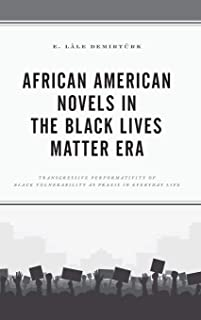 African American Novels in the Black Lives Matter Era: Transgressive Performativity of Black Vulnerability as Praxis in Everyday Life