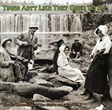 Times Ain't Like They Used To Be: Early American Rural Music, Vol.7