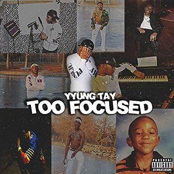 Too Focused
