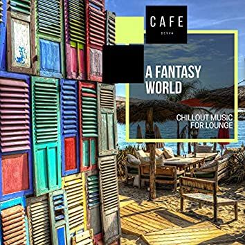 A Fantasy World - Chillout Music For Lounge