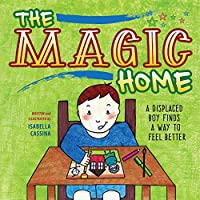 The Magic Home: A Displaced Boy Finds a Way to Feel Better