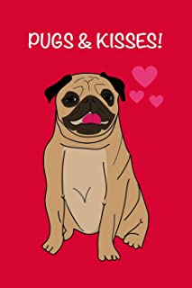 Pugs & Kisses!: Funny Novelty Gift for PUG Dog Lovers ~ Blank Lined Journal to Write in Small Notebook 6