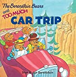 The Berenstain Bears and Too Much Car Trip (Paperback)