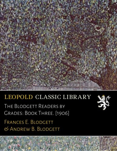 The Blodgett Readers by Grades: Book Three. [1906]