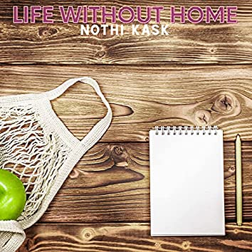 Life Without Home
