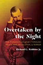 Overtaken by the Night: One Russian's Journey through Peace, War, Revolution, and Terror (Russian and East European Studies)