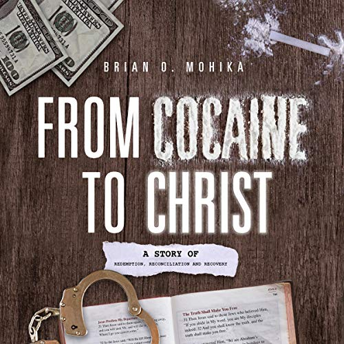Couverture de From Cocaine to Christ: A Story of Redemption, Reconciliation, and Recovery