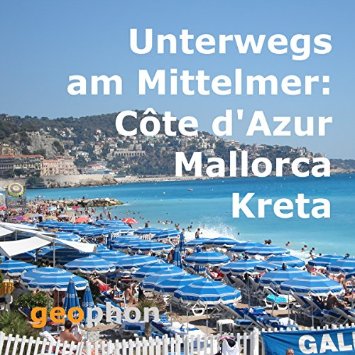 Unterwegs am Mittelmeer: Côte d'Azur, Mallorca, Kreta audiobook cover art
