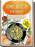 Schnellkochtopf Kochbuch: Die leckersten Rezepte für Ihren Schnellkochtopf zeitsparend und nährstoffreich zubereiten – inkl. vegetarischen, veganen & Kompott-Rezepten