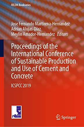 Proceedings of the International Conference of Sustainable Production and Use of Cement and Concrete: ICSPCC 2019 (RILEM Bookseries Book 22)
