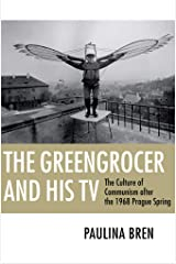 The Greengrocer and His TV: The Culture of Communism after the 1968 Prague Spring Kindle Edition