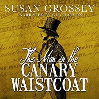 The Man in the Canary Waistcoat                   By:                                                                                                                                 Susan Grossey                               Narrated by:                                                                                                                                 Guy Hanson                      Length: 5 hrs and 26 mins     2 ratings     Overall 4.0