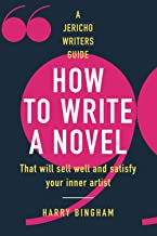 How to Write a Novel: That will sell well and satisfy your inner artist