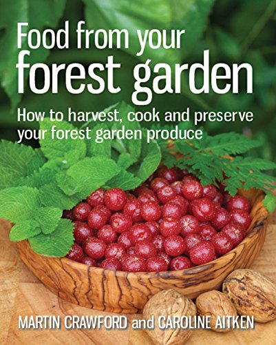 Food from your Forest Garden: How to harvest, cook and preserve your forest garden produce by [Martin Crawford, Caroline Aitken]