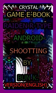 RAIDEN R -TYPE(keyword)crystalebookcom: Type of game (SHOOTTING) Game machine (ANDROID)  By    BUN   K. (English Edition)