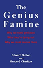 The Genius Famine: Why we need geniuses, why they are dying out, why we must rescue them